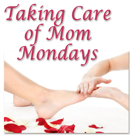 Taking Care of Mom Mondays