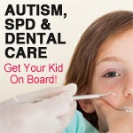 Getting Dental Care for Kids with SPD & Autism