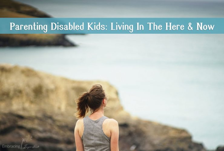 Parenting Disabled Kids: Living In The Here And Now