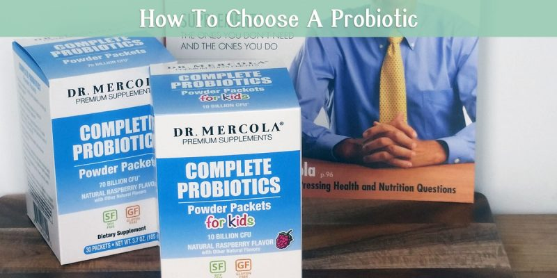How to choose a probiotic and review of Mercola complete probiotics